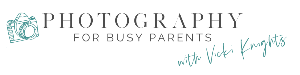 PHOTOGRAPHY FOR BUSY PARENTS